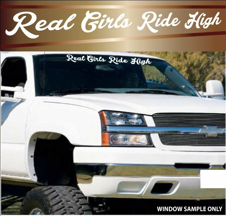 Real Girls Ride High Windshield Window Decal Lifted
