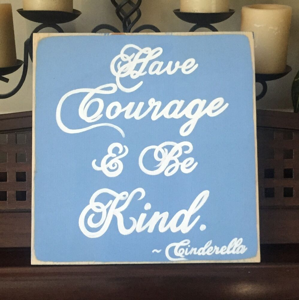 Disney Quote Plaques: HAVE COURAGE AND BE KIND Cinderella Quote Girly Sign