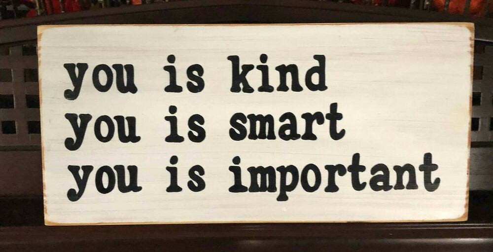 YOU IS KIND SMART IMPORTANT Sign Plaque The Help Quote