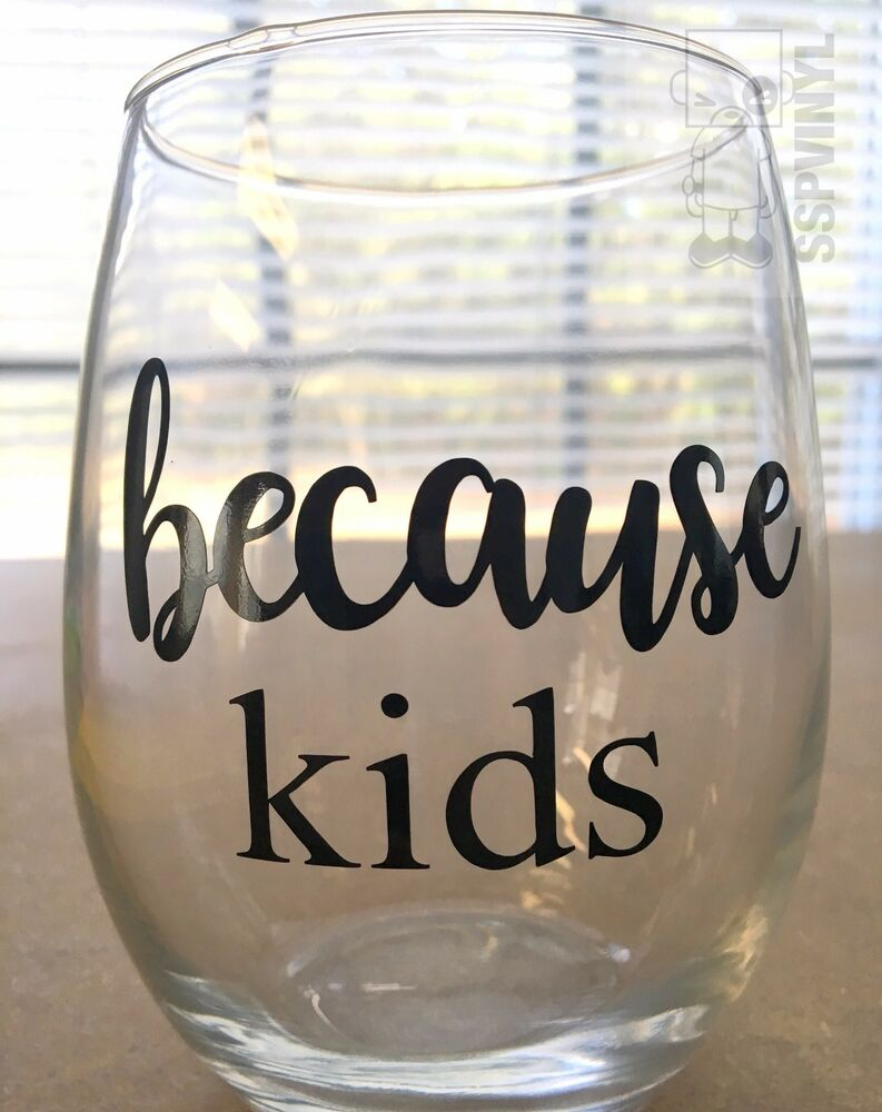 Diy Because Kids Funny Wine Drinking Glass Cup Decal