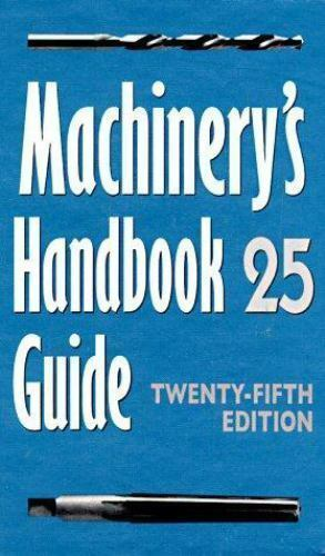 Machinery's Handbook Guide: Guide to the Use of Tables and Formulas in Machinery