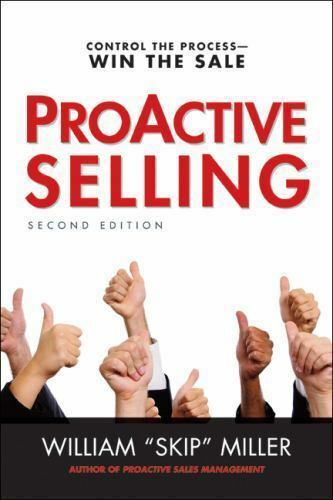 ProActive Selling: Control the Process--Win the Sale by Miller, William