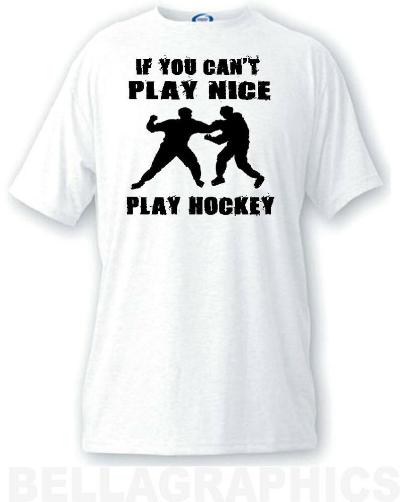 You Can T Play Boxing Shirt: IF YOU CAN'T PLAY NICE, PLAY HOCKEY FUNNY SPORTS SHIRT