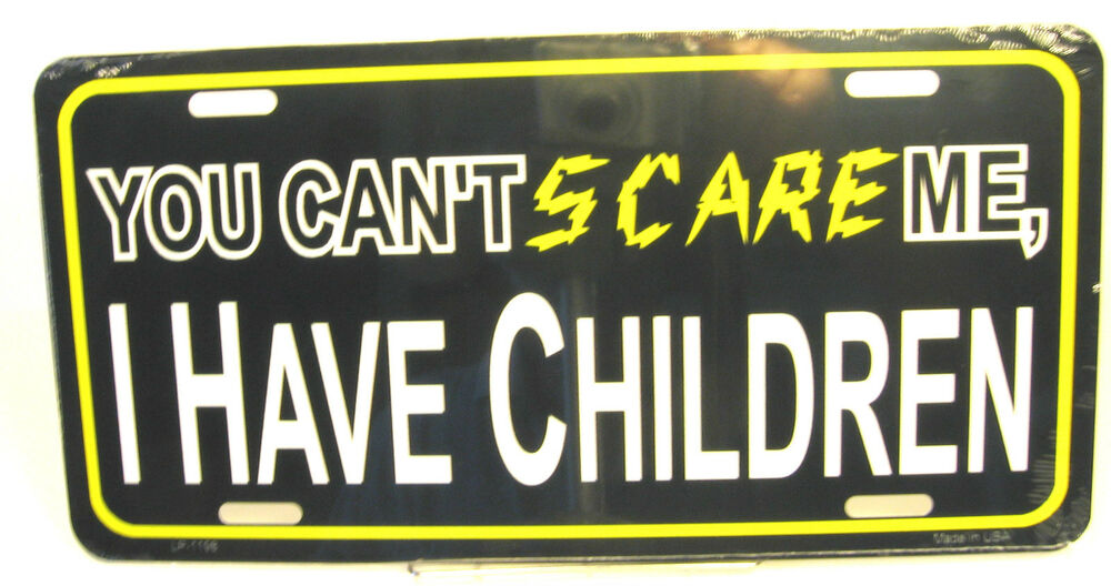 Novelty license plate you can 39 t scare me i have children for Buy fishing license near me