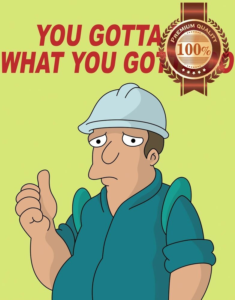 LARGE YOU GOTTA DO WHAT YOU GOTTA FUTURAMA FUNNY
