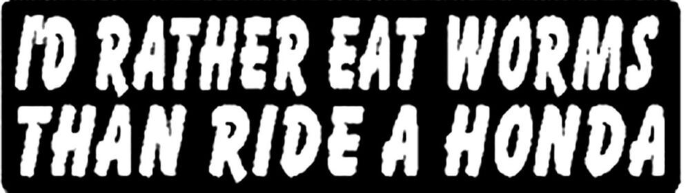 cb028493f I'D RATHER EAT WORMS THAN RIDE A HONDA HELMET STICKER | eBay