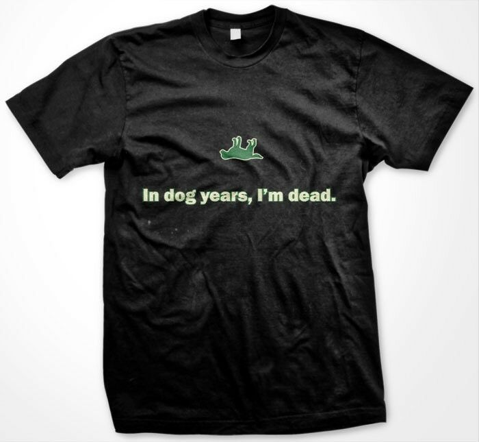 In Dog Years, I'm Dead - Old Age Funny Slogans Sayings