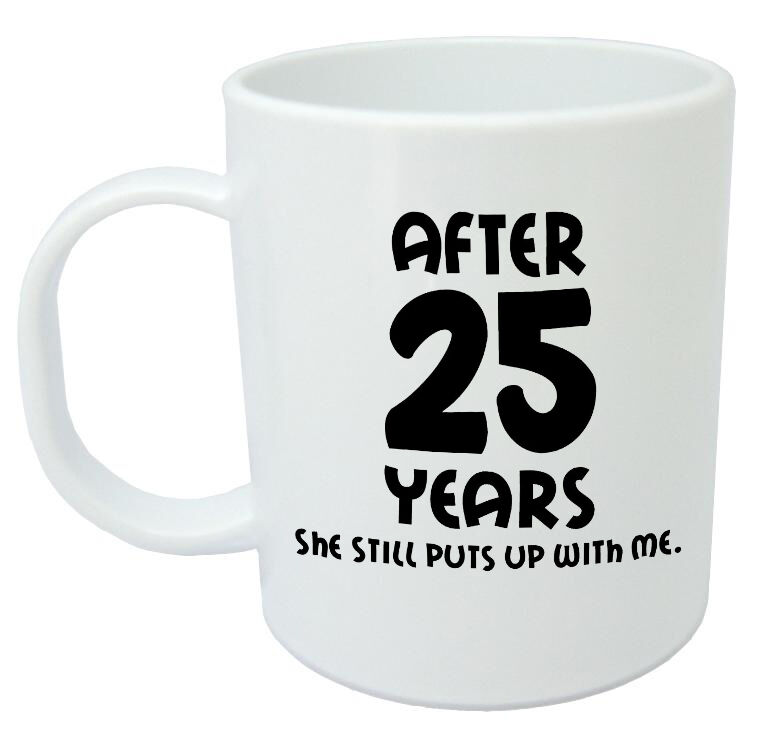 25th Wedding Anniversary Gift Ideas For Him: After 25 Years She Still Mug