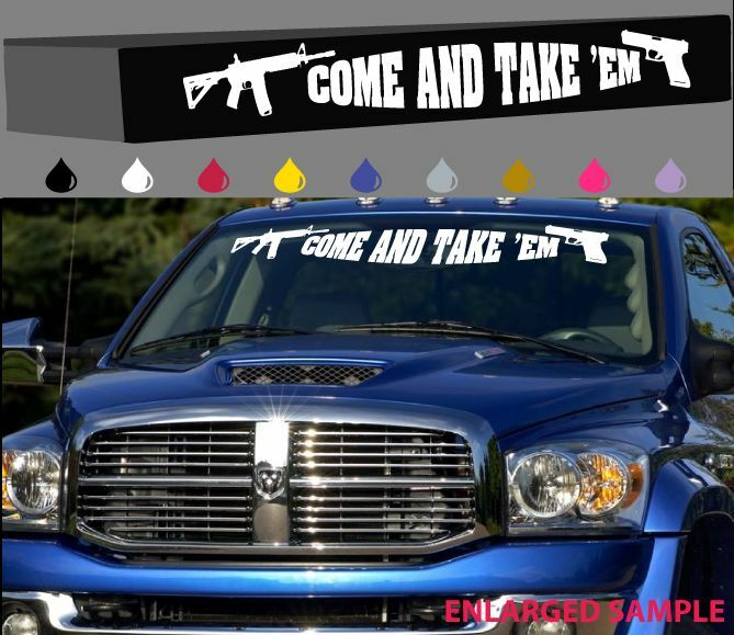 Come and take 39 em windshield decal banner ar15 9mm 45 for Sell em all motors