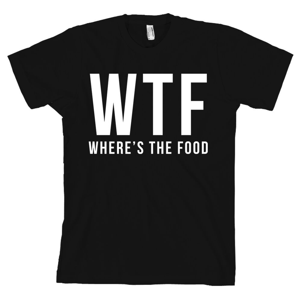 Wtf Where S The Food Shirt