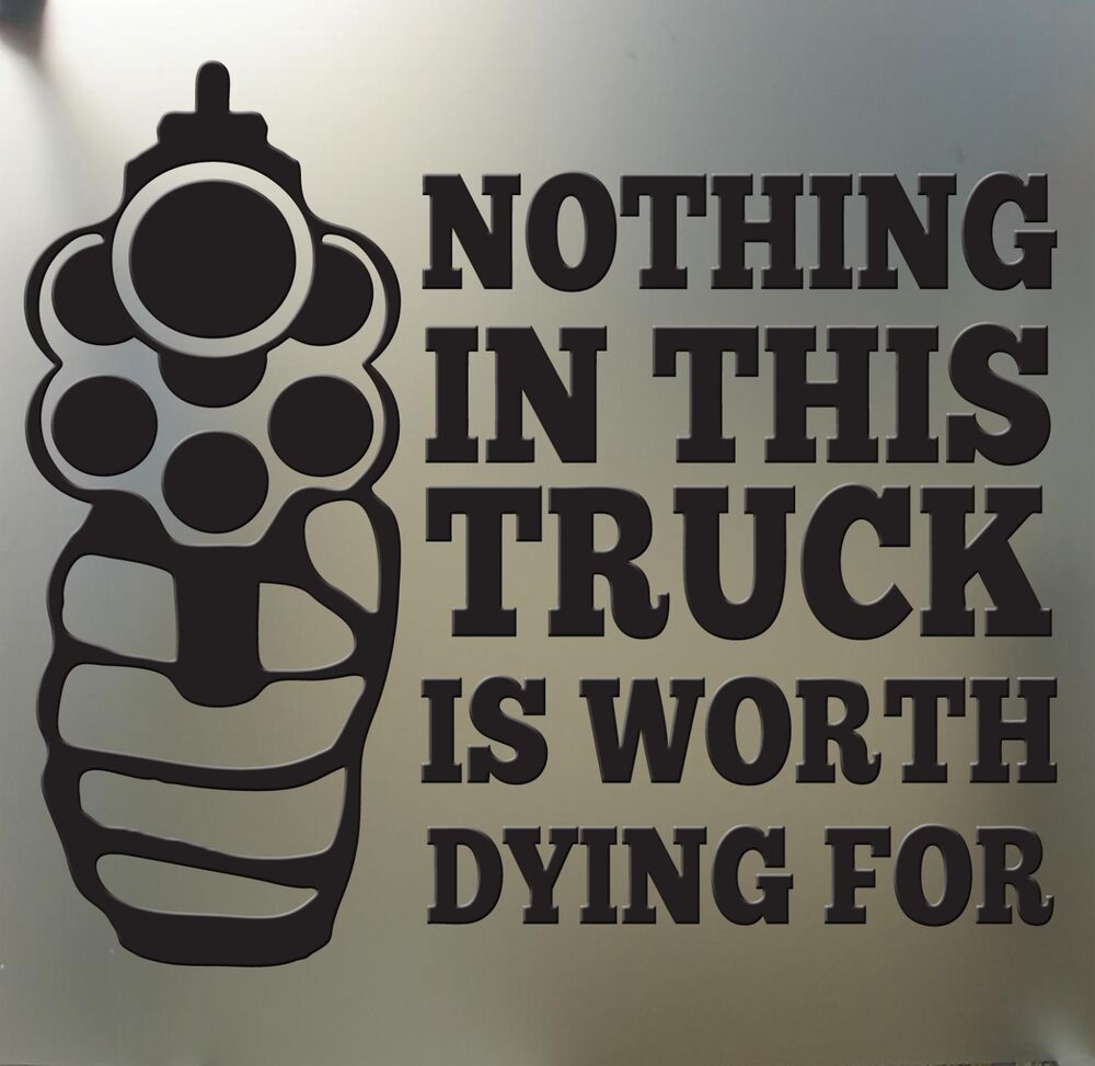 Truck Back Window Decals >> Nothing in this truck is worth dying for sticker Funny gun control car window | eBay
