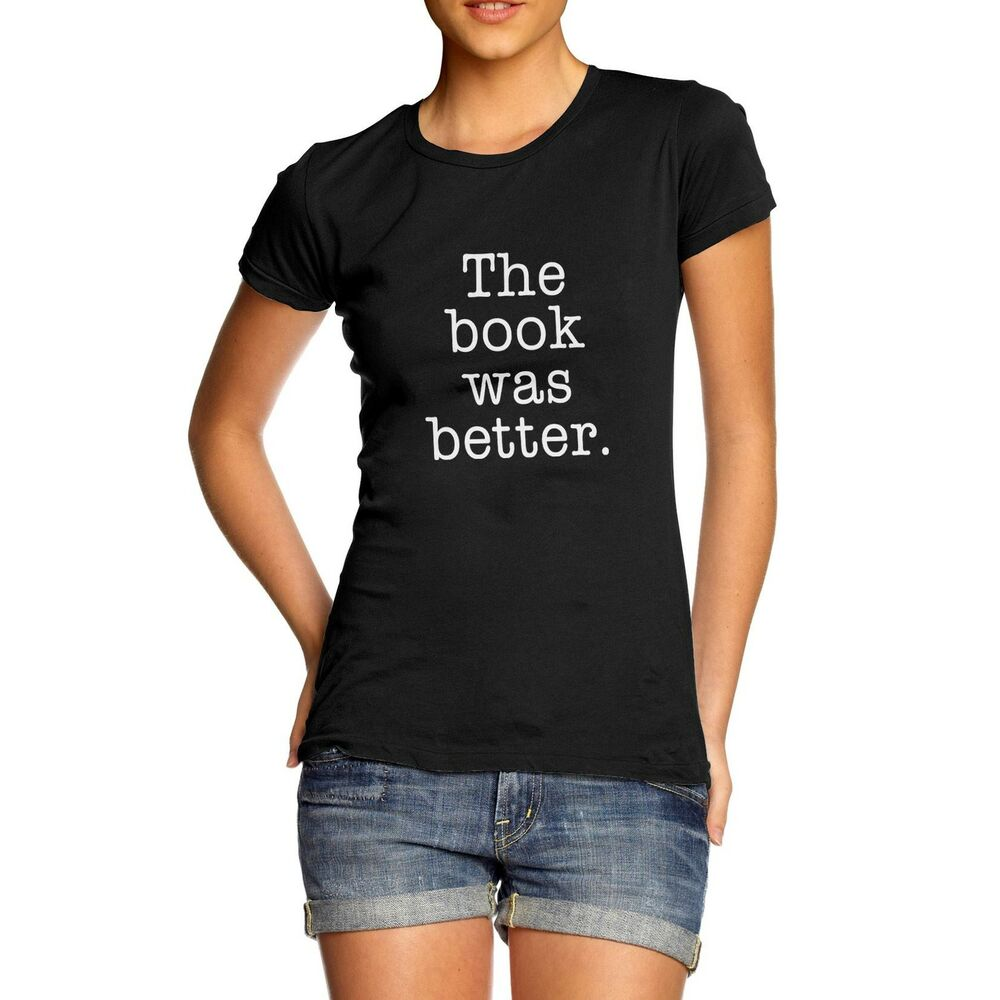 Women cotton novelty design the book was better t shirt ebay for Designer tee shirts womens