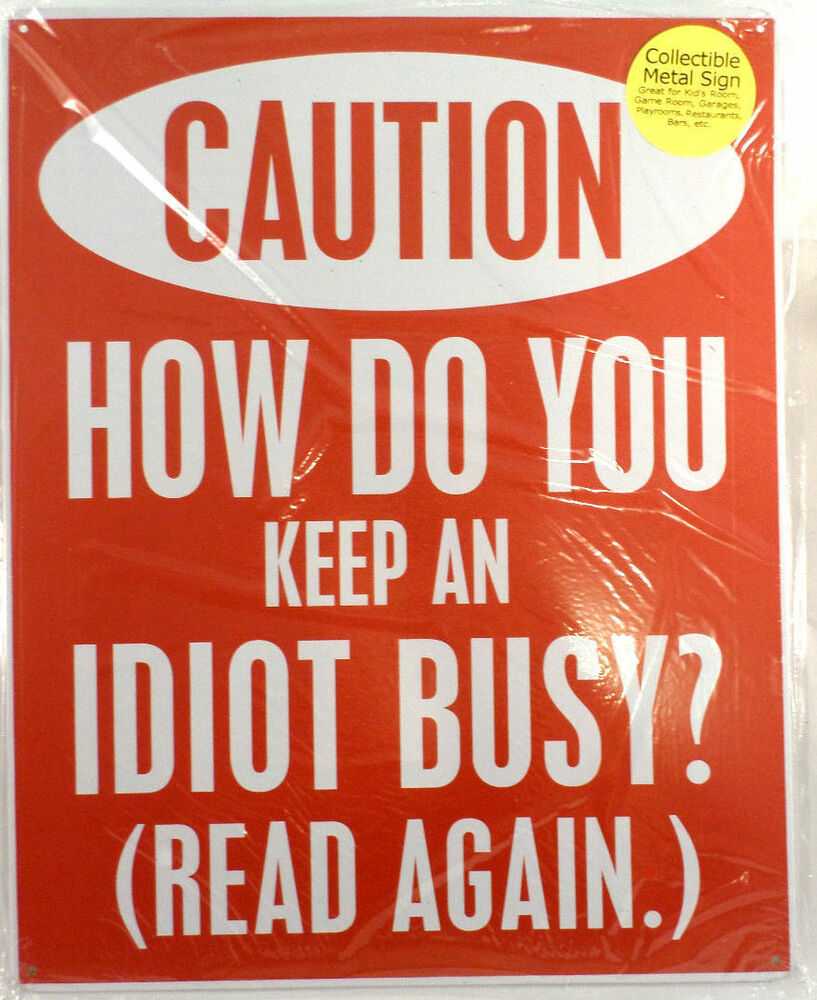Man Cave Signs Next Day Delivery : Caution how do you keep an idiot busy read again funny