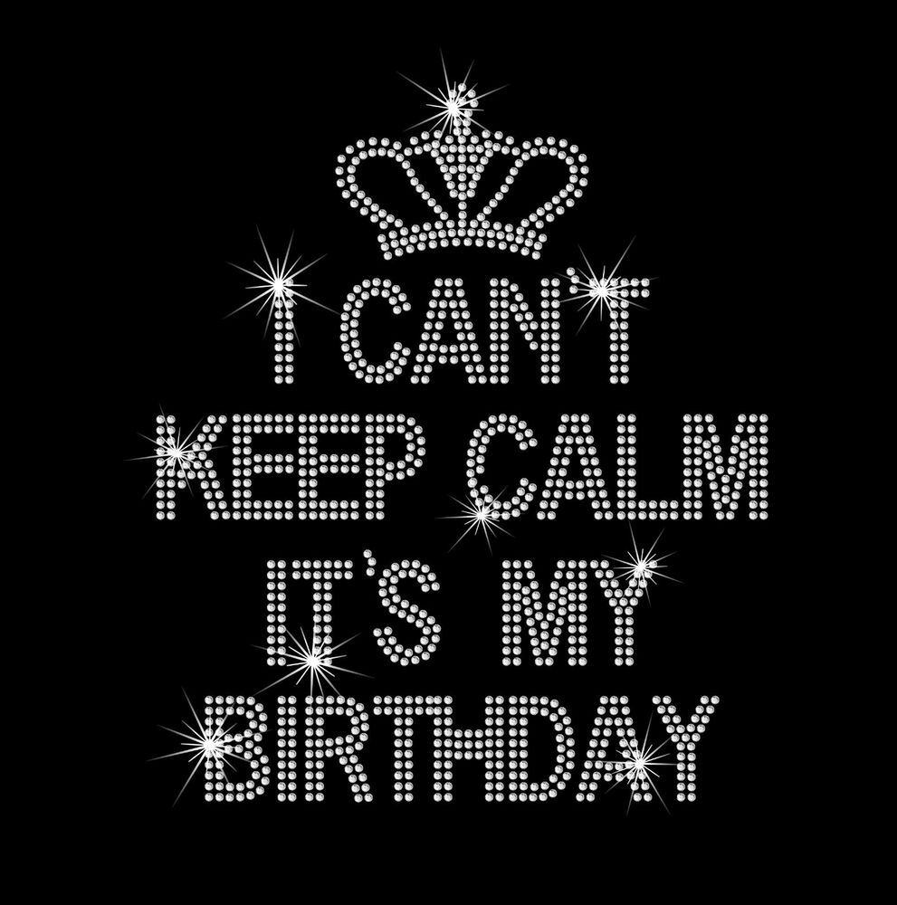 I Can't Keep Calm It's My Birthday Rhinestone Bling Iron ...