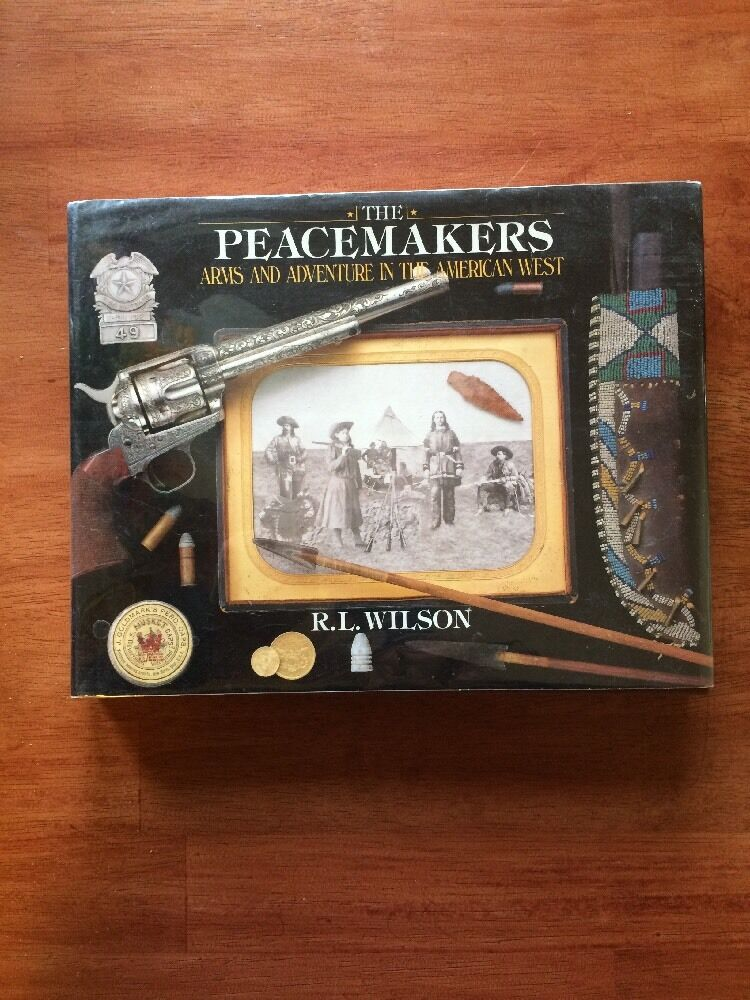 Peacemakers : Arms and Adventure in the American West by R. L. Wilson (2008,...