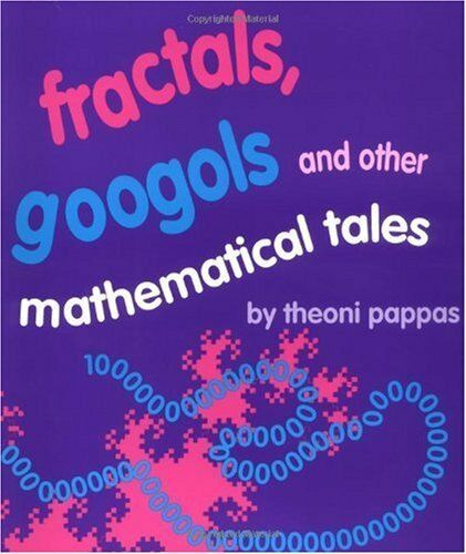 Fractals Googols And Other Mathematical Tales By Theoni Pappas