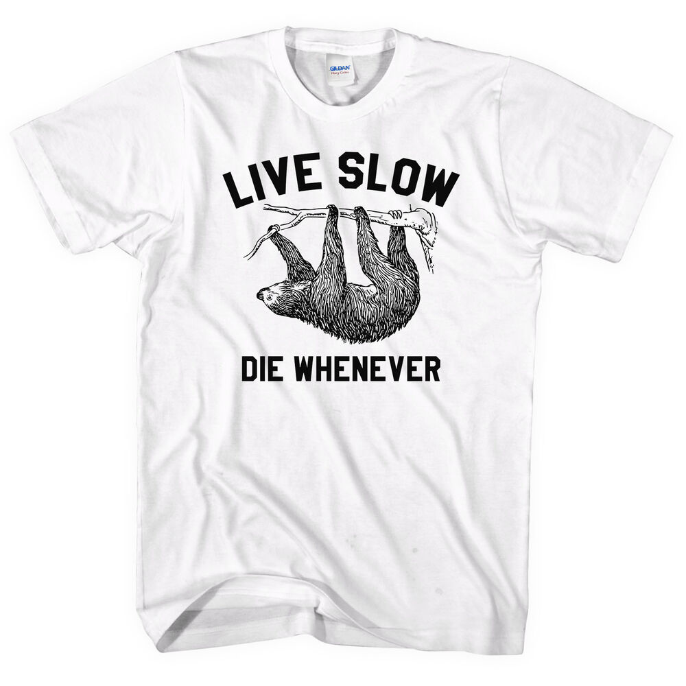 ba255f32e Details about Live Slow Die Whenever Sloth T Shirt Animal Lazy Kids Adult  Shirt Funny Swag L66