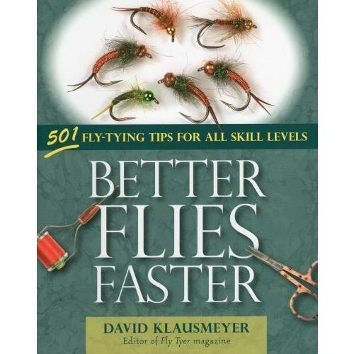 better-flies-faster-501-flytying-tips-for-all-skill-levels-by-klausmeyer-dav