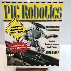 PIC Robotics: a Beginner's Guide to Robotics Projects Using the PIC Micro by Joh