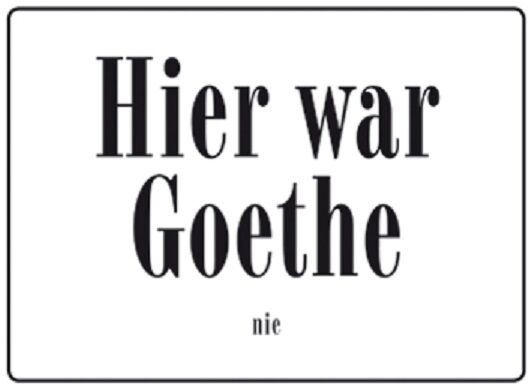 hier war goethe nie blechschild 10 5x14 8 cm schild pc302 044 ebay. Black Bedroom Furniture Sets. Home Design Ideas