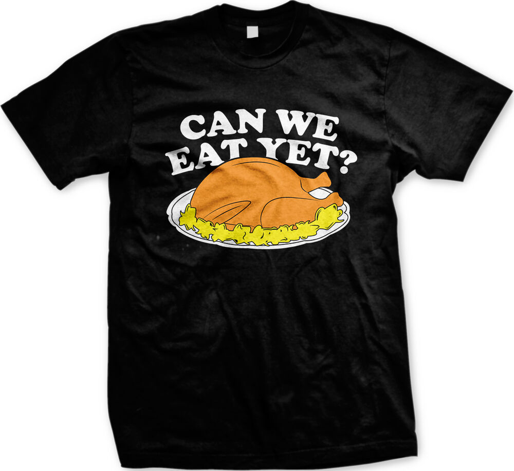 Can we eat yet turkey funny humor thanksgiving family meal for Turkey mens designer shirts