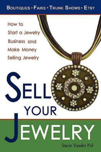 sell your jewelry how to start a jewelry business and