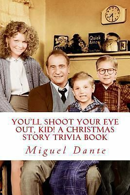 You'll Shoot Your Eye Out, Kid! a Christmas Story Trivia Book by Miguel Dante... 1493692933 | eBay
