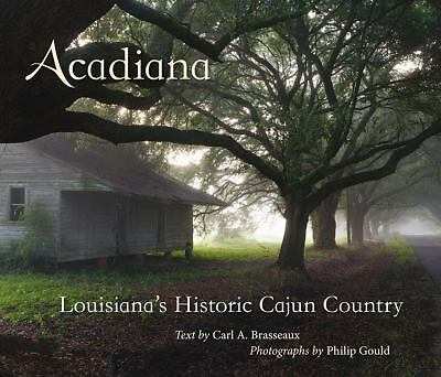 Acadiana Louisiana 39 S Historic Cajun Country By Carl A