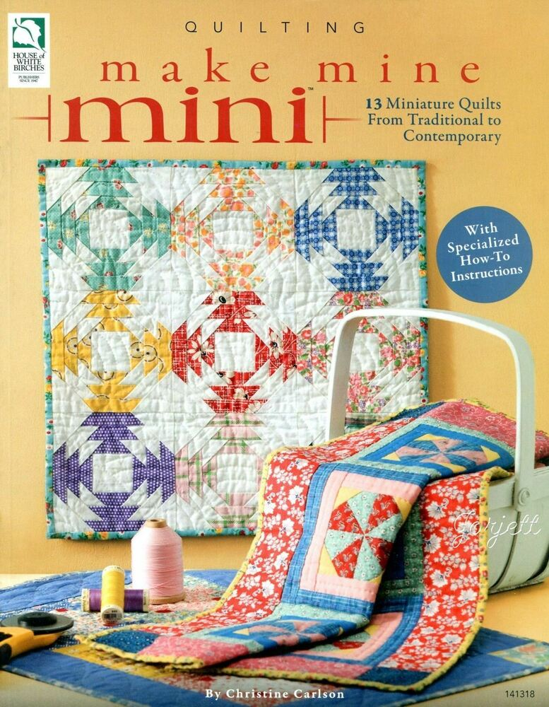 Make Mine Mini Miniature Quilt Sewing Patterns How To 39 S