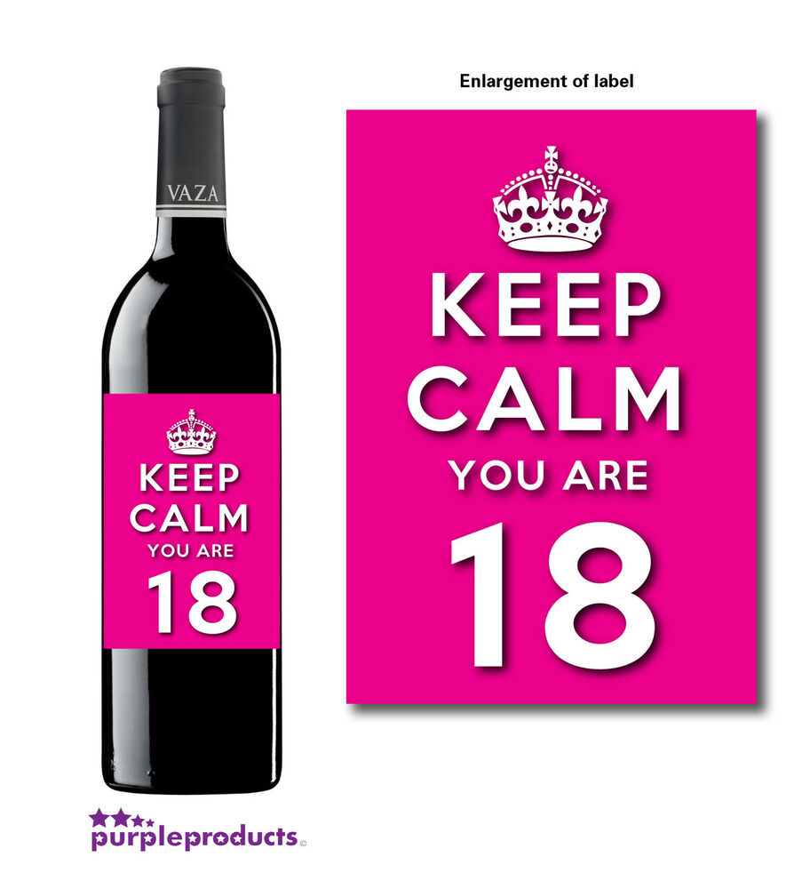 Personalised Keep Calm And Drink Wine Bottle Label Labels: KEEP CALM YOU ARE 18, 18th BIRTHDAY WINE BOTTLE LABEL GIFT