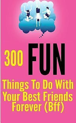 300 fun things to do with your best friends forever bff by tanya turner 1499212623 ebay. Black Bedroom Furniture Sets. Home Design Ideas