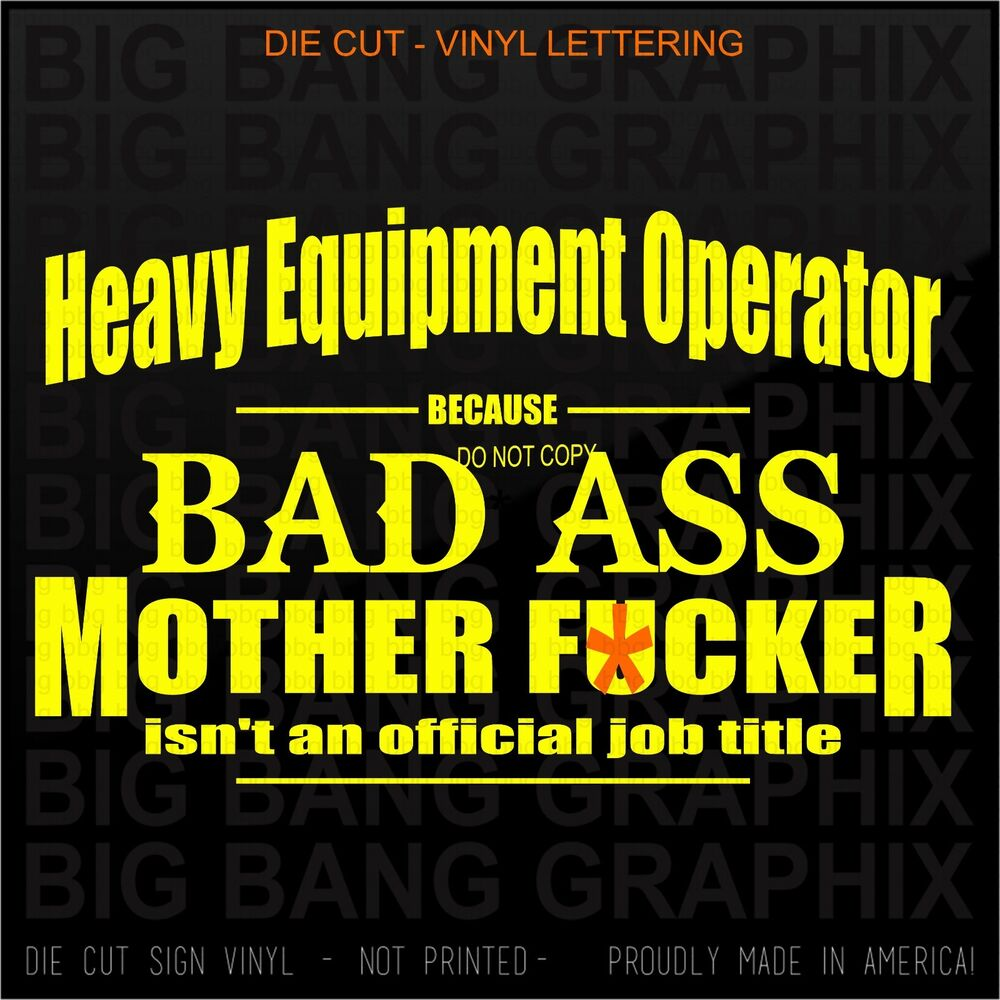 Heavy Equipment Decals : Heavy equipment operator bad ass mf sticker decal funny