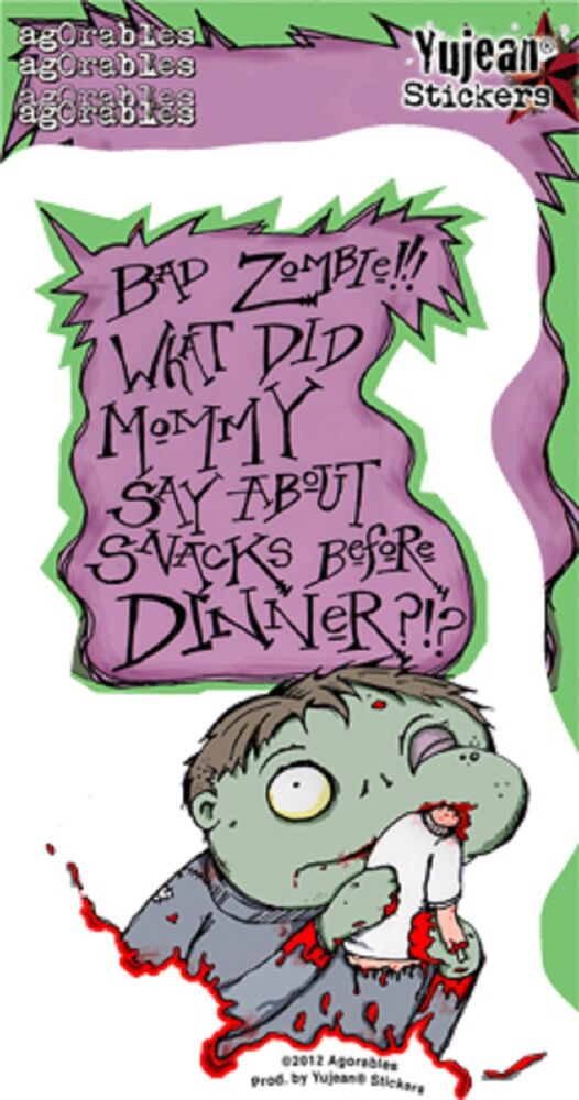 Agorabels Bad Zombie What Did Mommy Say No Snacks Before Dinner