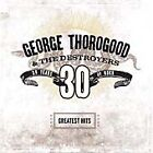 George Thorogood - Greatest Hits (30 Years of Rock, CD) NEW AND SEALED