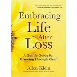 Embracing Life After Loss: A Gentle Guide for Growing Through Grief (Paperback o