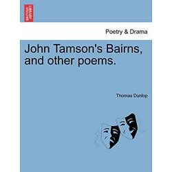 John Tamson's Bairns, and other poems., Dunlop, Thomas 9781241052980 New,,