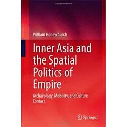 Inner Asia and the Spatial Politics of Empire: , Honeychurch-,