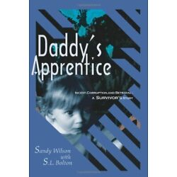 Daddy's Apprentice: Incest, Corruption, and Bet, Wilson, Sandy,,