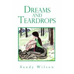 Dreams and Teardrops by Wilson, Sandy  New 9781462898879 Fast Free Shipping,,