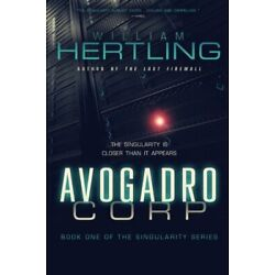 Avogadro Corp: The Singularity Is Closer Than It Appears: Volume 1, Hertling-,