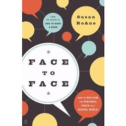 Face to Face : How to Reclaim the Personal Touch in a Digital World by Susan...