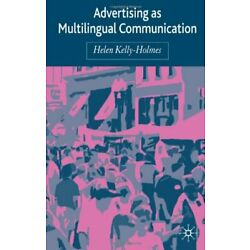 Advertising as Multilingual Communication by Kelly-Holmes, Helen, Dr New,,