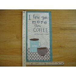 I Love You More Than Coffee..  Cotton Quilt Fabric Block 15 1/2'' x 7 1/4''