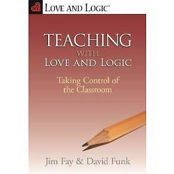 Teaching with Love and Logic : Taking Control of the Classroom Da