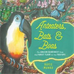 Anteaters, Bats & Boas: The Amazon Rainforest from the Forest Floor to the Treet