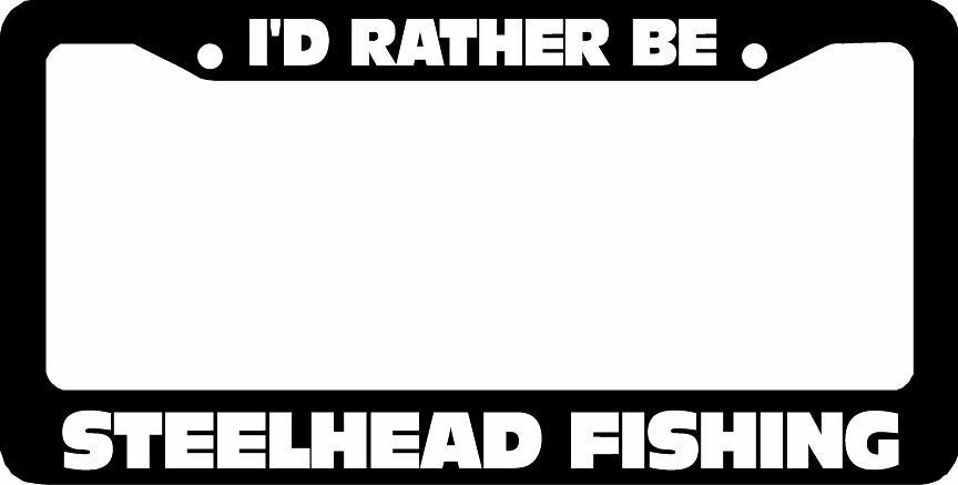 I 39 d rather be steelhead fishing license plate frame ebay for Florida temporary fishing license