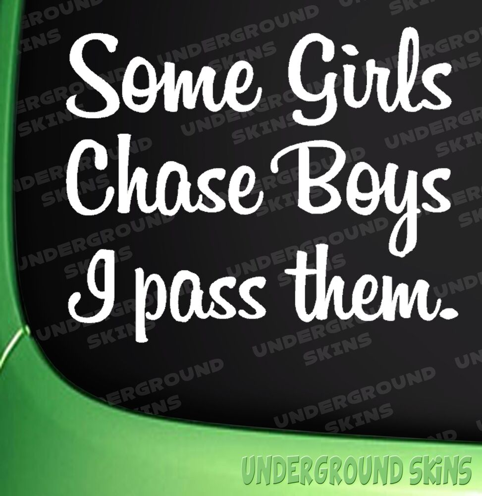 SOME GIRLS CHASE BOYS FUNNY CAR WINDOW BUMPER STICKER EBay - Car decal sticker girl