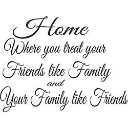 Home where you treat family like friends and friends like  wall vinyl decal
