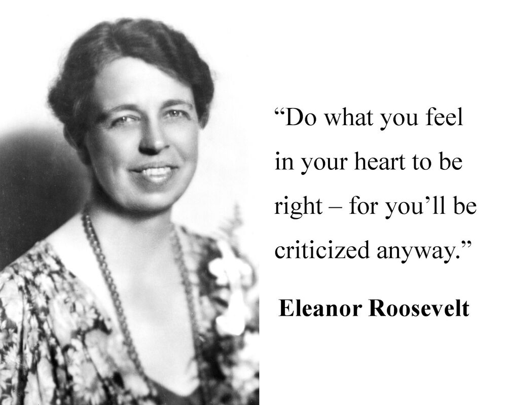 "Famous Quotations By Eleanor: Eleanor Roosevelt "" Do What You Feel"" Famous Quote 8 X 10"