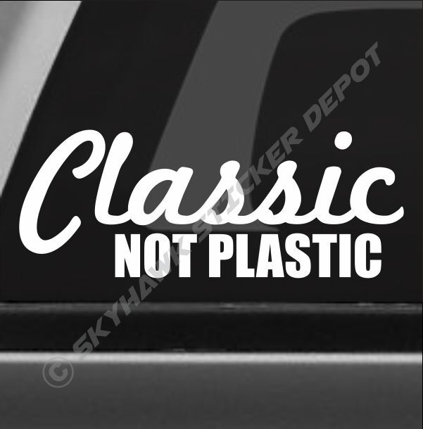 Classic not plastic funny bumper sticker vinyl decal for Getting stickers off glass